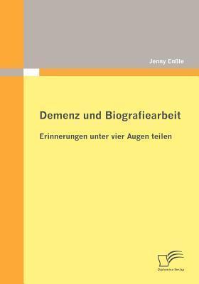 Demenz Und Biografiearbeit: Erinnerungen Unter Vier Augen Teilen  by  Jenny En Le