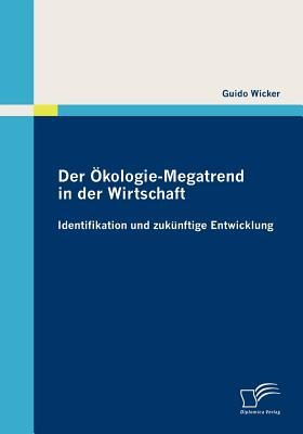 Der Kologie-Megatrend in Der Wirtschaft  by  Guido Wicker