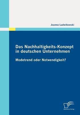 Das Nachhaltigkeits-Konzept in Deutschen Unternehmen  by  Joanna Ludwikowski