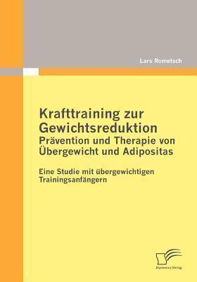 Krafttraining Zur Gewichtsreduktion: PR Vention Und Therapie Von Bergewicht Und Adipositas  by  Lars Rometsch