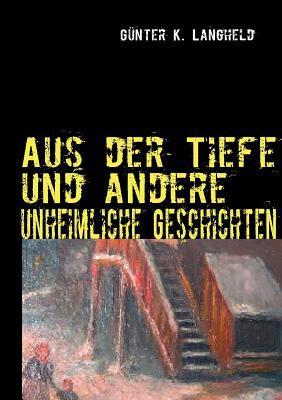 Aus der Tiefe und andere unheimliche Geschichten  by  Günter K. Langheld
