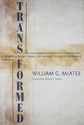 Transformed: A White Mississippi Pastors Journey Into Civil Rights And Beyond (Willie Morris Books In Memoir And Biography)  by  William G. McAtee