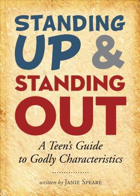 Standing Up & Standing Out: A Teens Guide to Godly Characteristics Janie Speare