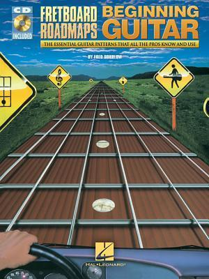 Fretboard Roadmaps: Beginning Guitar: The Essential Guitar Patterns That All the Pros Know and Use [With CD (Audio)] Fred Sokolow