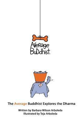 The Average Buddhist Explores the Dharma Barbara Wilson Arboleda