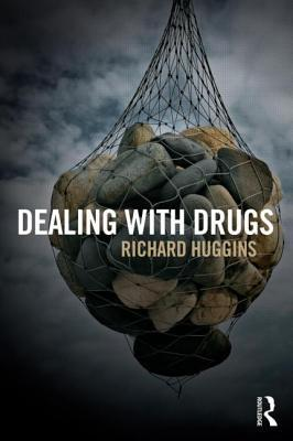 Dealing with Drugs: Strategy, Policy and Practice  by  Richard Huggins