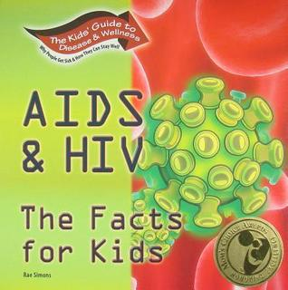 AIDS & HIV the Facts for Kids Rae Simons