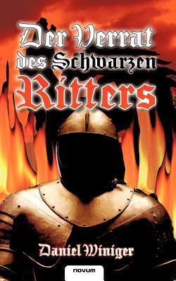 Der Verrat Des Schwarzen Ritters  by  Daniel Winiger
