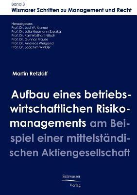 Aufbau Eines Betriebswirtschaftlichen Risikomanagements Am Beispiel Einer Mittelstandischen Aktiengesellschaft Martin Retzlaff