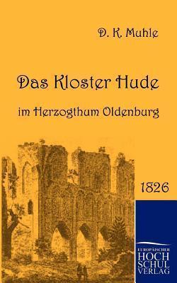 Das Kloster Hude Im Herzogthum Oldenburg  by  Dietrich Konrad Muhle