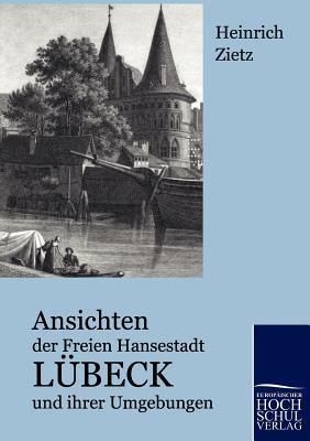 Ansichten Der Freien Hansestadt Lubeck Und Ihrer Umgebungen Heinrich Zietz