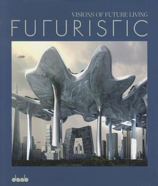 Futuristic: Visions of Future Living  by  Caroline Klien