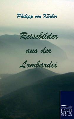 Reisebilder Aus Der Lombardei  by  Philipp Von K. Rber