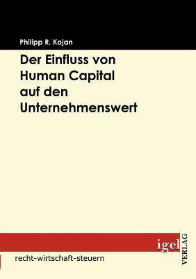 Der Einfluss Von Human Capital Auf Den Unternehmenswert  by  Philipp R. Kojan
