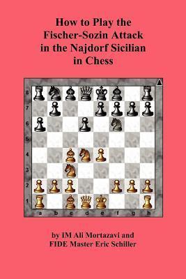 How to Play the Fischer-Sozin Attack in the Najdorf Sicilian in Chess  by  Ali Mortazavi