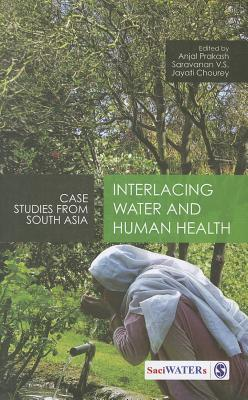 Interlacing Water and Human Health: Case Studies from South Asia  by  Anjal Prakash
