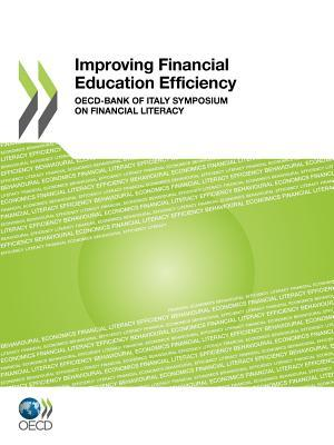 Improving Financial Education Efficiency: OECD-Bank of Italy Symposium on Financial Literacy  by  OECD/OCDE