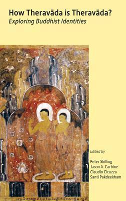 How Theravada Is Theravada?: Exploring Buddhist Identities Peter Skilling
