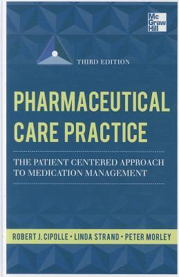 Pharmaceutical Care Practice: The Patient-Centered Approach to Medication Management Services  by  Robert J. Cipolle