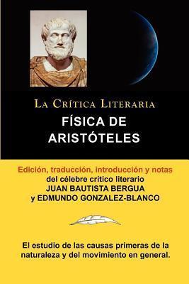 Fisica de Aristoteles, Coleccion La Critica Literaria Por El Celebre Critico Literario Juan Bautista Bergua, Ediciones Ibericas Aristoteles Arist Teles