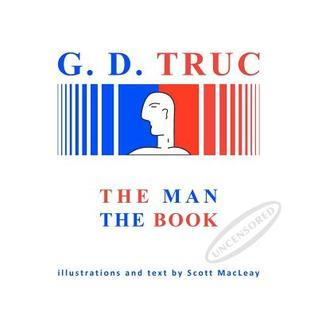 G.D. Truc: The Man, the Book  by  Scott Macleay