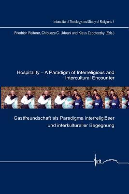 Hospitality - A Paradigm of Interreligious and Intercultural Encounter: Gastfreundschaft ALS Paradigma Interreligioser Und Interkultureller Begegnung  by  Friedrich Reiterer