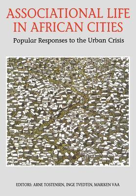 Associational Life in African Cities: Popular Responses to the Urban Crisis Arne Tostensen
