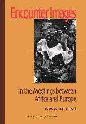 Encounter Images in the Meetings Between Africa and Europe Mai Palmberg