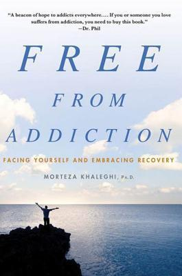Free from Addiction: Facing Yourself and Embracing Recovery Morteza Khaleghi
