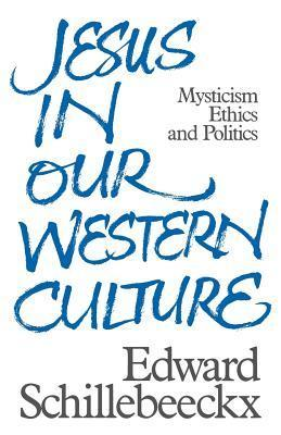 Jesus In Our Western Culture: Mysticism, Ethics And Politics  by  Edward Schillebeeckx