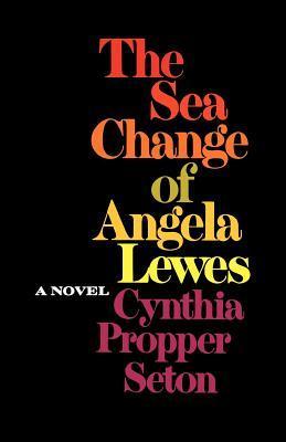 The Sea Change of Angela Lewes  by  Cynthia Propper Seton