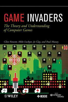 Game Invaders: The Theory and Understanding of Computer Games Clive Fencott
