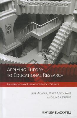 Applying Theory to Educational Research: An Introductory Approach with Case Studies Jeff Adams