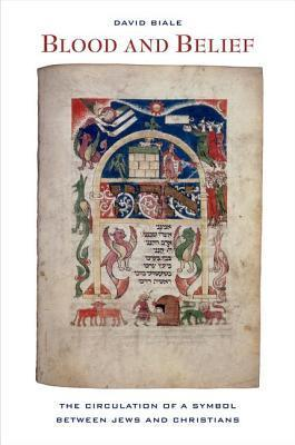 Blood and Belief: The Circulation of a Symbol between Jews and Christians David Biale