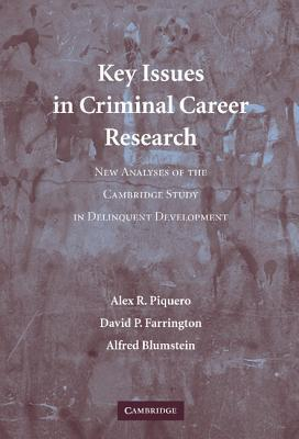 Key Issues in Criminal Career Research: New Analyses of the Cambridge Study in Delinquent Development Alex R. Piquero
