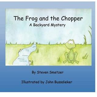 The Frog and the Chopper: A Backyard Mystery  by  Steven Smetzer