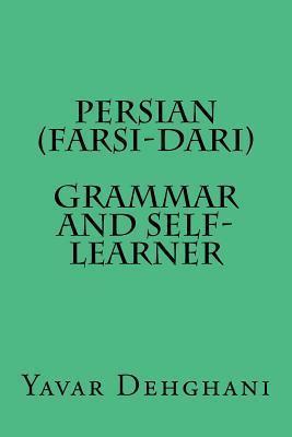 Persian (Farsi-Dari) Grammar and Self-Learner  by  Dr Yavar Dehghani