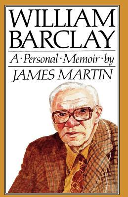 William Barclay: A Personal Memoir James H. Martin