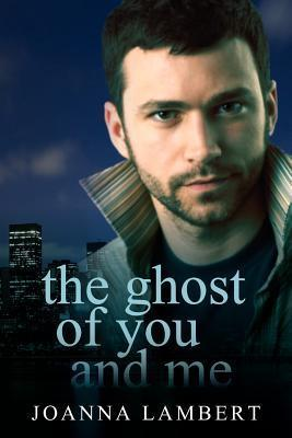 The Ghost of You and Me  by  Joanna Lambert