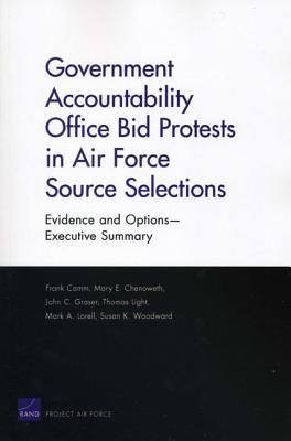 Government Accountability Office Bid Protests in Air Force Source Selections: Evidence and Options --Executive Summary Frank Camm