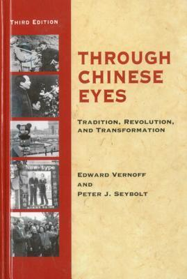 Through Chinese Eyes: Tradition, Revolution, and Transformation Edward Vernoff