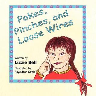 Pokes, Pinches, and Loose Wires Lizzie Bell