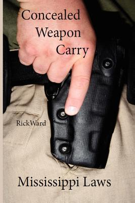 Concealed Weapon Carry: Mississippi Laws Rick Ward