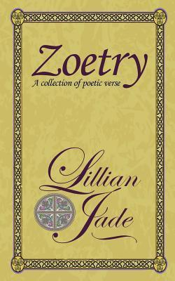 Zoetry: Concentrations of Poetic Verse on Love, Nature, Relations  by  Lillian Jade