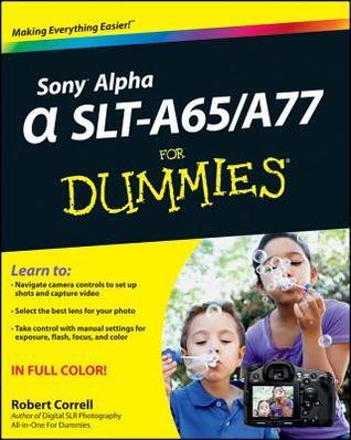 Sony Alpha SLT-A65/A77 for Dummies  by  Robert Correll