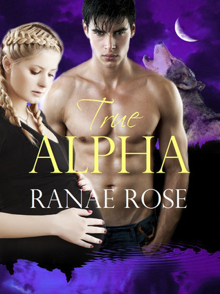 True Alpha (Half Moon Shifters, #2) Ranae Rose