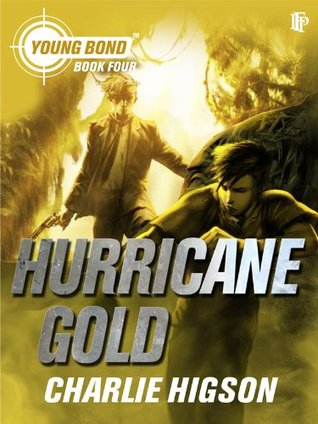Hurricane Gold (Young James Bond, #4)  by  Charlie Higson