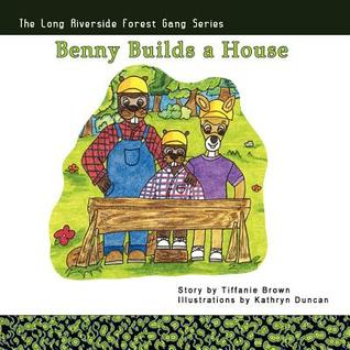 Benny Builds a House Tiffanie Brown