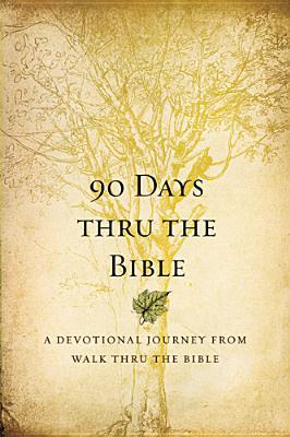 90 Days Thru the Bible: A Devotional Journey from Walk Thru the Bible Chris Tiegreen