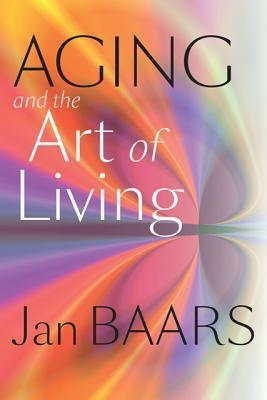 Aging and the Art of Living  by  Jan Baars